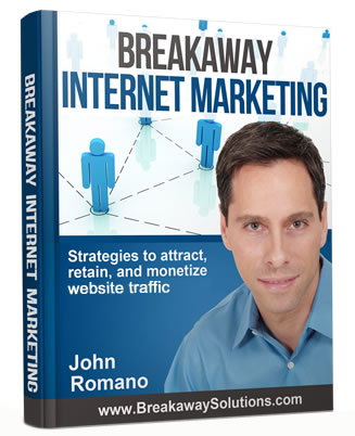 Breakaway Internet Marketing - Strategies to attract, retain, and monetize website traffic - by John Romano